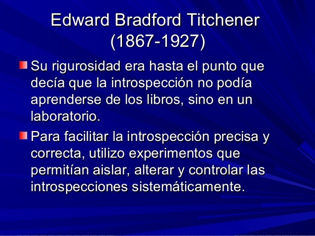 Edward Bradford TitchenerEdward Bradford Titchener (1867-1927)(1867-1927) Su rigurosidad era hasta el punto queSu rigurosi...