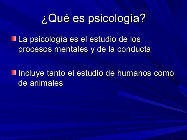 ¿¿Qué es psicología?Qué es psicología? La psicología es el estudio de losLa psicología es el estudio de los procesos menta...