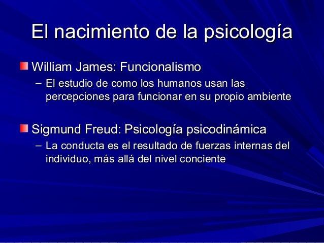 El nacimiento de la psicologíaEl nacimiento de la psicología William James: FuncionalismoWilliam James: Funcionalismo – El...