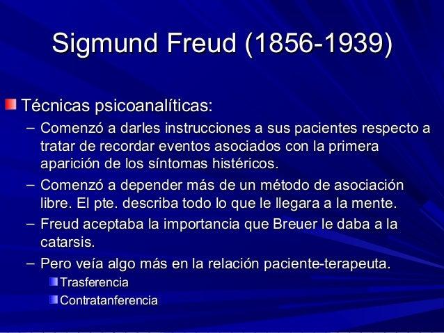 Sigmund Freud (1856-1939)Sigmund Freud (1856-1939) Técnicas psicoanalíticas:Técnicas psicoanalíticas: – Comenzó a darles i...