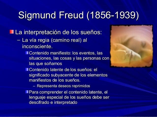 Sigmund Freud (1856-1939)Sigmund Freud (1856-1939) La interpretación de los sueños:La interpretación de los sueños: – La v...