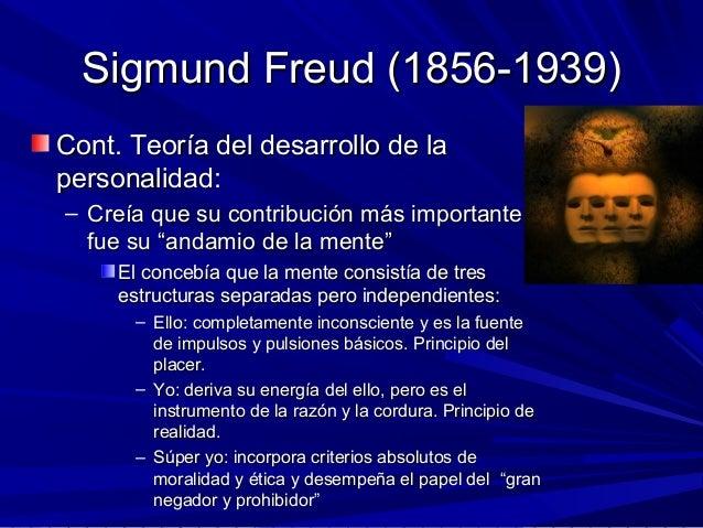 Sigmund Freud (1856-1939)Sigmund Freud (1856-1939) Cont. Teoría del desarrollo de laCont. Teoría del desarrollo de la pers...