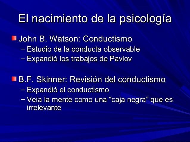 El nacimiento de la psicologíaEl nacimiento de la psicología John B. Watson: ConductismoJohn B. Watson: Conductismo – Estu...