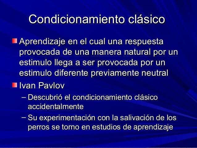 Condicionamiento clásicoCondicionamiento clásico Aprendizaje en el cual una respuestaAprendizaje en el cual una respuesta ...