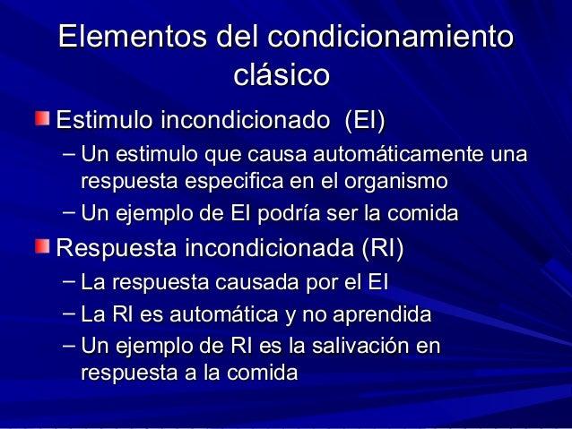 Elementos del condicionamientoElementos del condicionamiento clásicoclásico Estimulo incondicionado (EI)Estimulo incondici...