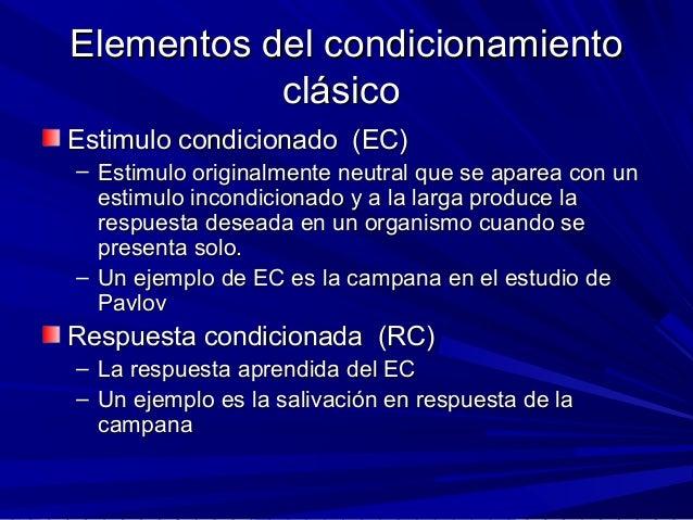 Elementos del condicionamientoElementos del condicionamiento clásicoclásico Estimulo condicionado (EC)Estimulo condicionad...