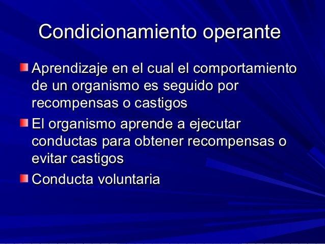 Condicionamiento operanteCondicionamiento operante Aprendizaje en el cual el comportamientoAprendizaje en el cual el compo...