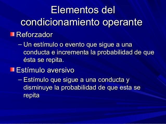 Elementos delElementos del condicionamiento operantecondicionamiento operante ReforzadorReforzador – Un estímulo o evento ...