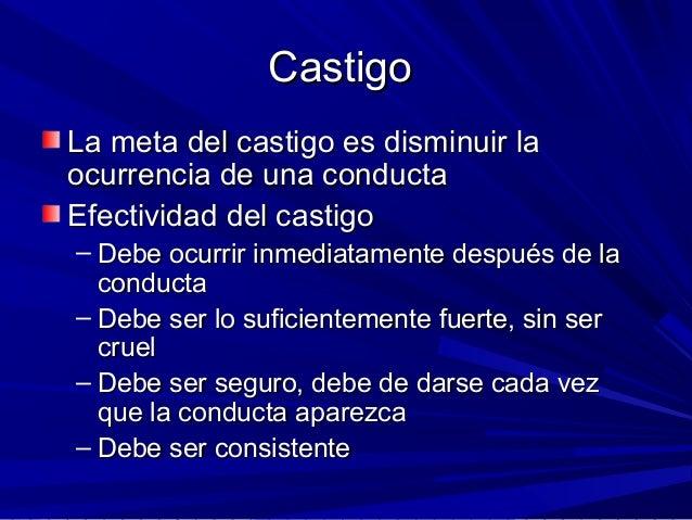 CastigoCastigo La meta del castigo es disminuir laLa meta del castigo es disminuir la ocurrencia de una conductaocurrencia...