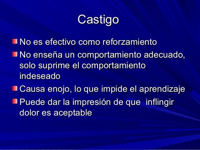 CastigoCastigo No es efectivo como reforzamientoNo es efectivo como reforzamiento No enseña un comportamiento adecuado,No ...