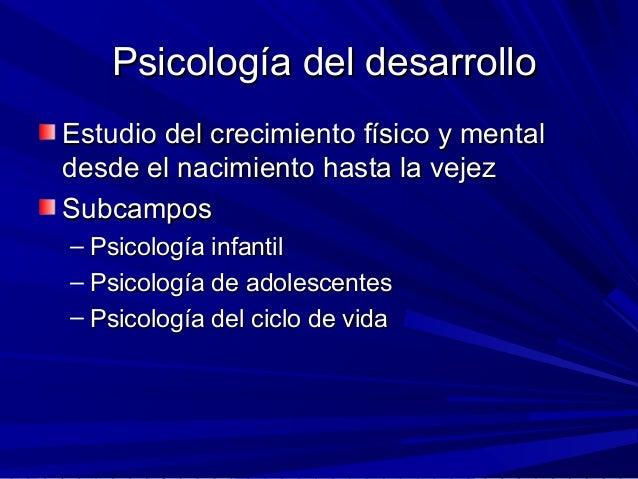 Psicología del desarrolloPsicología del desarrollo Estudio del crecimiento físico y mentalEstudio del crecimiento físico y...