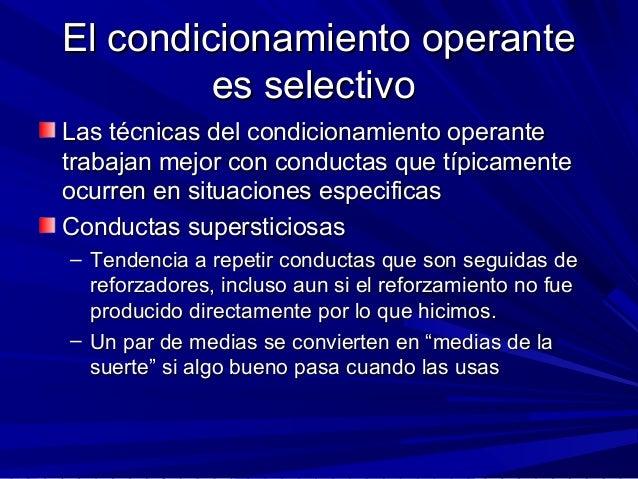 El condicionamiento operanteEl condicionamiento operante es selectivoes selectivo Las técnicas del condicionamiento operan...