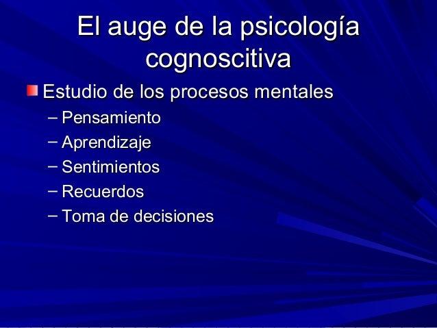 El auge de la psicologíaEl auge de la psicología cognoscitivacognoscitiva Estudio de los procesos mentalesEstudio de los p...