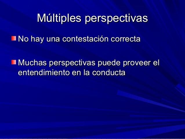 Múltiples perspectivasMúltiples perspectivas No hay una contestación correctaNo hay una contestación correcta Muchas persp...