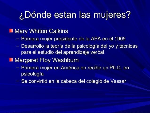 ¿Dónde estan las mujeres?¿Dónde estan las mujeres? Mary Whiton CalkinsMary Whiton Calkins – Primera mujer presidente de la...