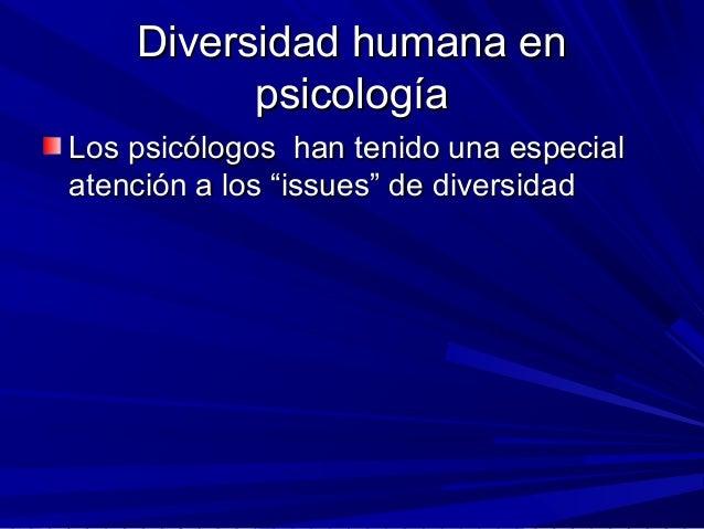Diversidad humana enDiversidad humana en psicologíapsicología Los psicólogos han tenido una especialLos psicólogos han ten...