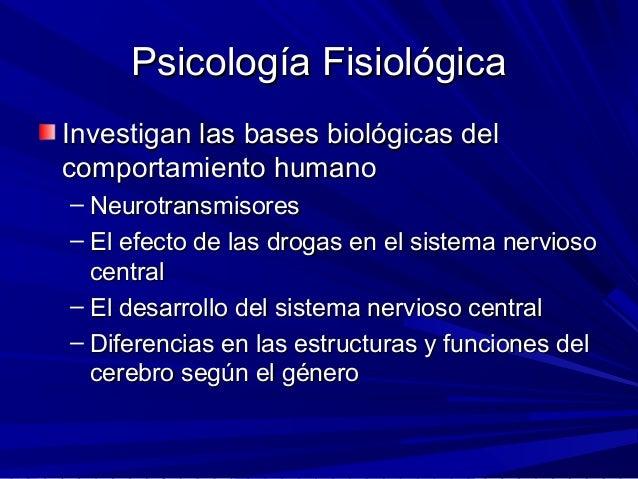 Psicología FisiológicaPsicología Fisiológica Investigan las bases biológicas delInvestigan las bases biológicas del compor...