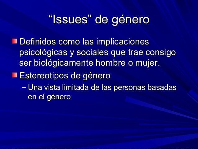 """""""""""Issues"""" de géneroIssues"""" de género Definidos como las implicacionesDefinidos como las implicaciones psicológicas y socia..."""