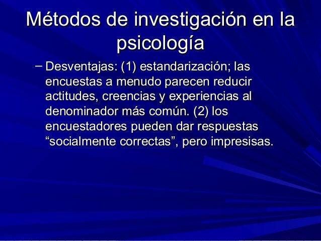 Métodos de investigación en laMétodos de investigación en la psicologíapsicología – Desventajas: (1) estandarización; lasD...