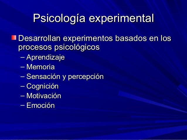 Psicología experimentalPsicología experimental Desarrollan experimentos basados en losDesarrollan experimentos basados en ...