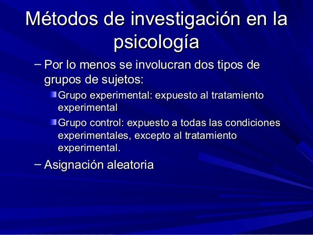 Métodos de investigación en laMétodos de investigación en la psicologíapsicología – Por lo menos se involucran dos tipos d...