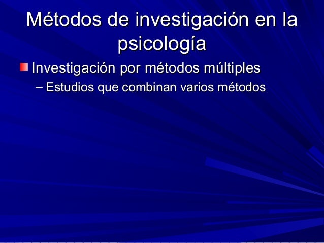 Métodos de investigación en laMétodos de investigación en la psicologíapsicología Investigación por métodos múltiplesInves...