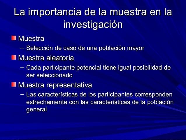 La importancia de la muestra en laLa importancia de la muestra en la investigacióninvestigación MuestraMuestra – Selección...