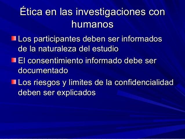 Ética en las investigaciones conÉtica en las investigaciones con humanoshumanos Los participantes deben ser informadosLos ...