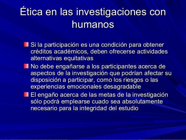 Ética en las investigaciones conÉtica en las investigaciones con humanoshumanos Si la participación es una condición para ...