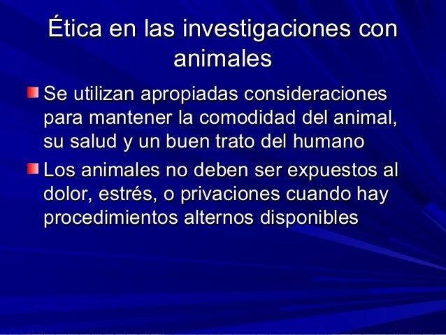 Ética en las investigaciones conÉtica en las investigaciones con animalesanimales Se utilizan apropiadas consideracionesSe...