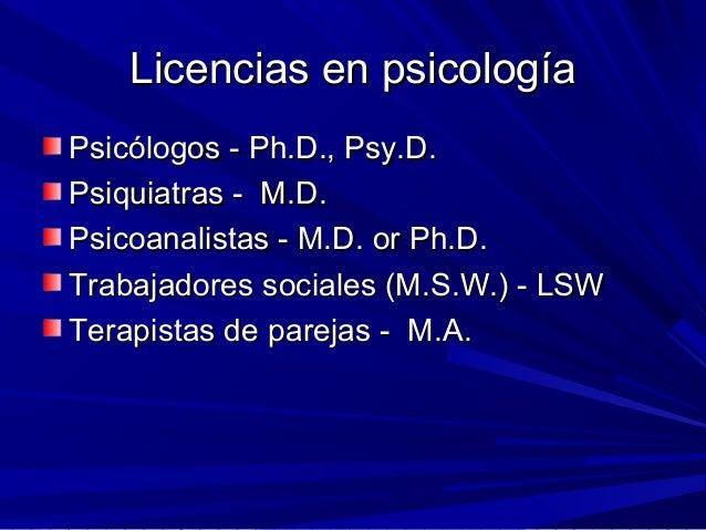 Licencias en psicologíaLicencias en psicología Psicólogos - Ph.D., Psy.D.Psicólogos - Ph.D., Psy.D. Psiquiatras - M.D.Psiq...