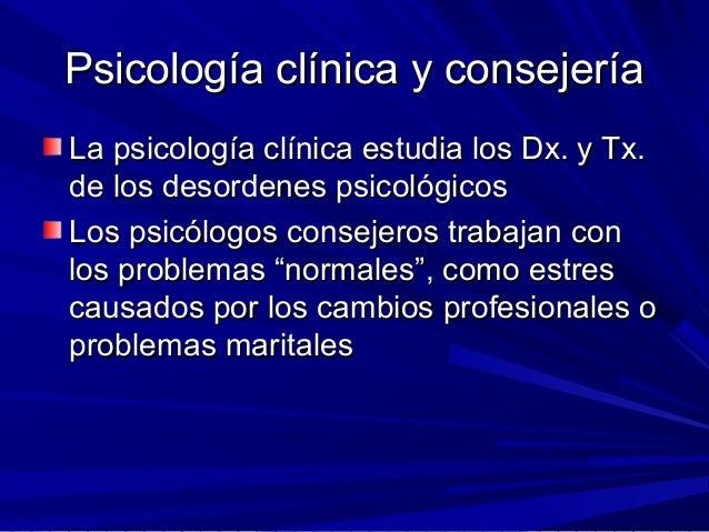 Psicología clínica y consejeríaPsicología clínica y consejería La psicología clínica estudia los Dx. y Tx.La psicología cl...