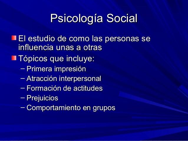 Psicología SocialPsicología Social El estudio de como las personas seEl estudio de como las personas se influencia unas a ...
