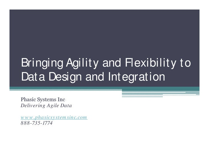 Bringing Agility and Flexibility toData Design and IntegrationPhasic Systems IncDelivering Agile Datawww.phasicsystemsinc....