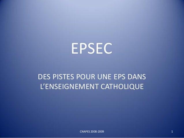 EPSECDES PISTES POUR UNE EPS DANSL'ENSEIGNEMENT CATHOLIQUECNAPES 2008-2009 1
