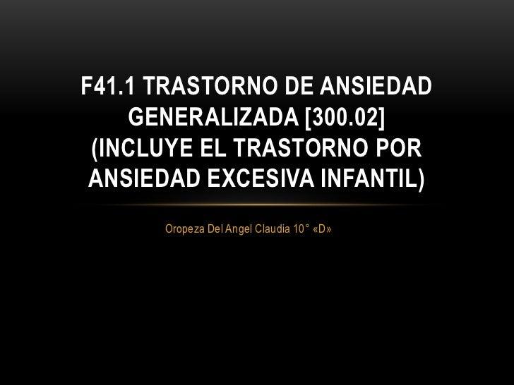 Oropeza Del Angel Claudia 10° «D»<br />F41.1 Trastorno de ansiedad generalizada [300.02](incluye el trastorno por ansiedad...