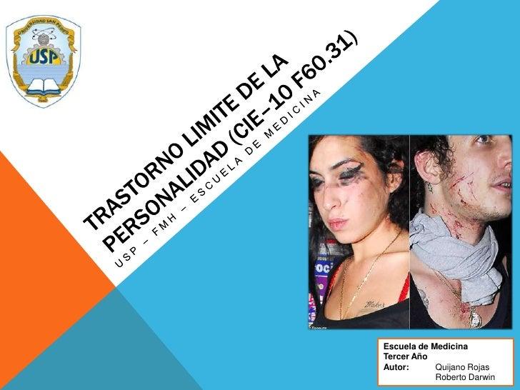 Trastorno limite de la personalidad (CIE–10 F60.31)<br />USP – FMH – Escuela de medicina<br />Escuela de Medicina<br />Ter...