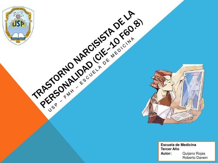 Trastorno Narcisista de la personalidad (CIE–10 F60.8)<br />USP – FMH – Escuela de medicina<br />Escuela de Medicina<br />...