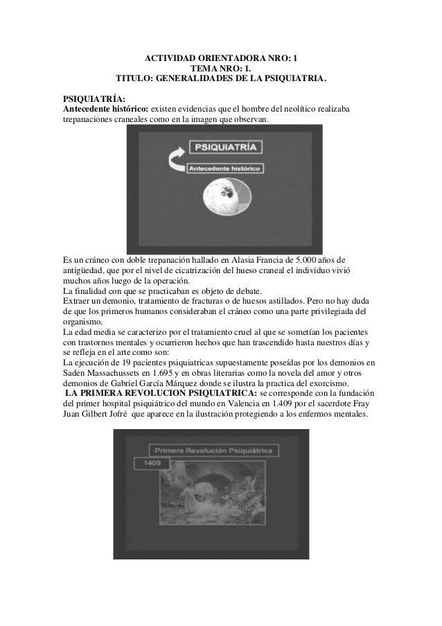 ACTIVIDAD ORIENTADORA NRO: 1 TEMA NRO: 1. TITULO: GENERALIDADES DE LA PSIQUIATRIA. PSIQUIATRÍA: Antecedente histórico: exi...