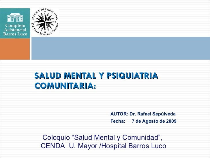 <ul><li>AUTOR: Dr. Rafael Sepúlveda </li></ul><ul><li>Fecha:  7 de Agosto de 2009 </li></ul>SALUD MENTAL Y PSIQUIATRIA COM...