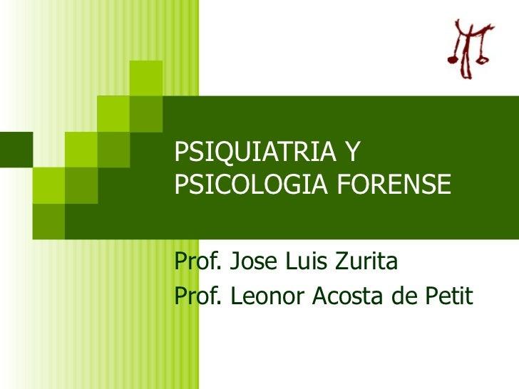 PSIQUIATRIA Y PSICOLOGIA FORENSE Prof. Jose Luis Zurita  Prof. Leonor Acosta de Petit