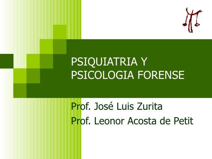 PSIQUIATRIA Y PSICOLOGIA FORENSE Prof. José Luis Zurita  Prof. Leonor Acosta de Petit