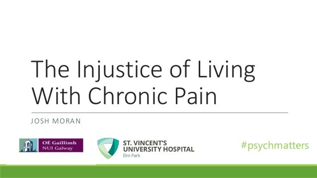 The Injustice of Living With Chronic Pain JOSH MORAN #psychmatters