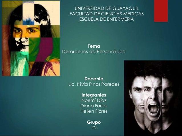 UNIVERSIDAD DE GUAYAQUIL FACULTAD DE CIENCIAS MEDICAS ESCUELA DE ENFERMERIA Tema Desordenes de Personalidad Docente Lic. N...