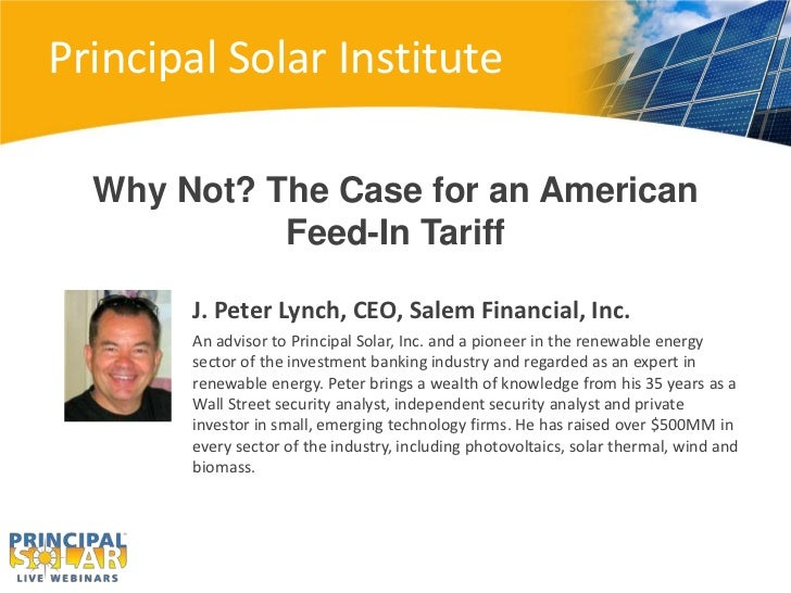 Principal Solar Institute  Why Not? The Case for an American            Feed-In Tariff       J. Peter Lynch, CEO, Salem Fi...