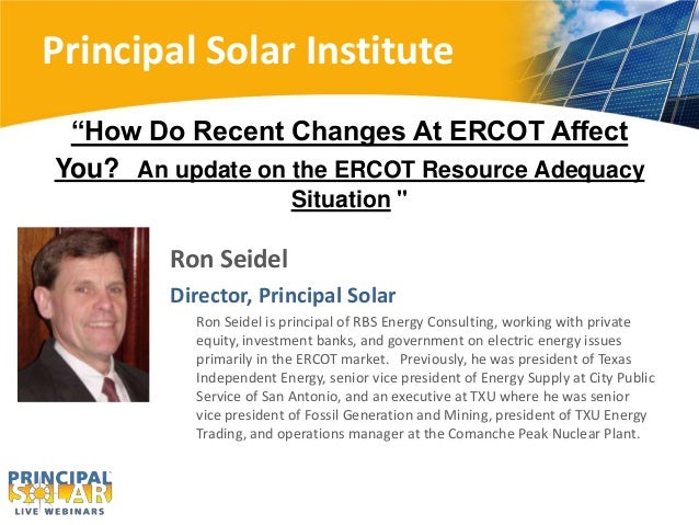 "Principal Solar Institute ""How Do Recent Changes At ERCOT Affect You? An update on the ERCOT Resource Adequacy Situation ""..."