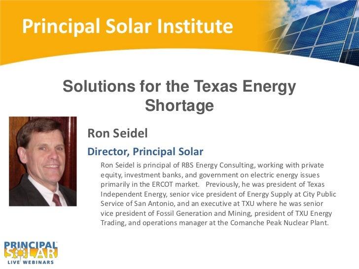 Principal Solar Institute    Solutions for the Texas Energy               Shortage       Ron Seidel       Director, Princi...