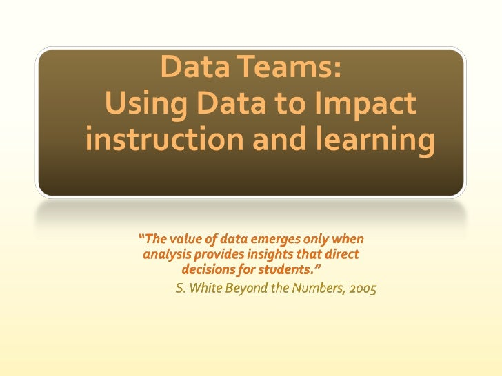 """Data Teams:Using Data to Impact instruction and learning<br />""""The value of data emerges only when analysis provides insig..."""