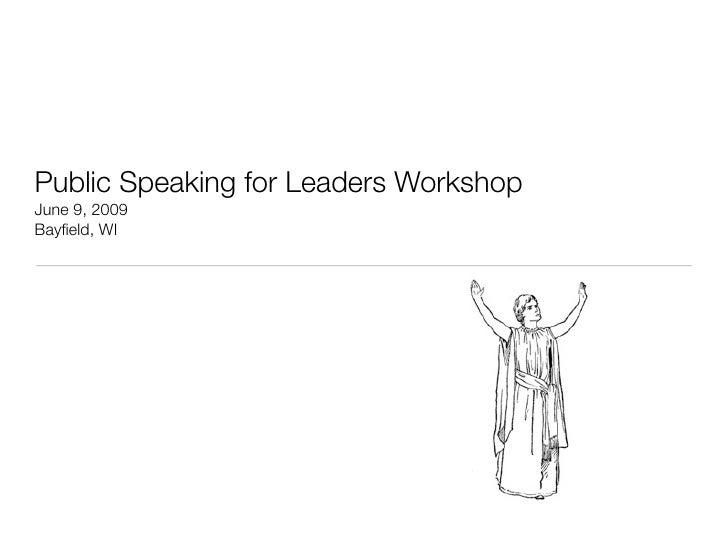 Public Speaking for Leaders Workshop June 9, 2009 Bayfield, WI