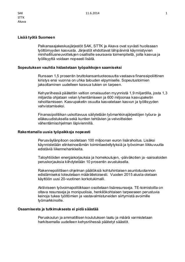 SAK 11.6.2014 1 STTK Akava  Lisää työtä Suomeen Palkansaajakeskusjärjestöt SAK, STTK ja Akava ovat syvästi huolissaa...